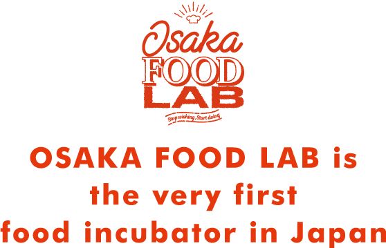 OSAKA FOOD LAB is the very first food incubator in Japan